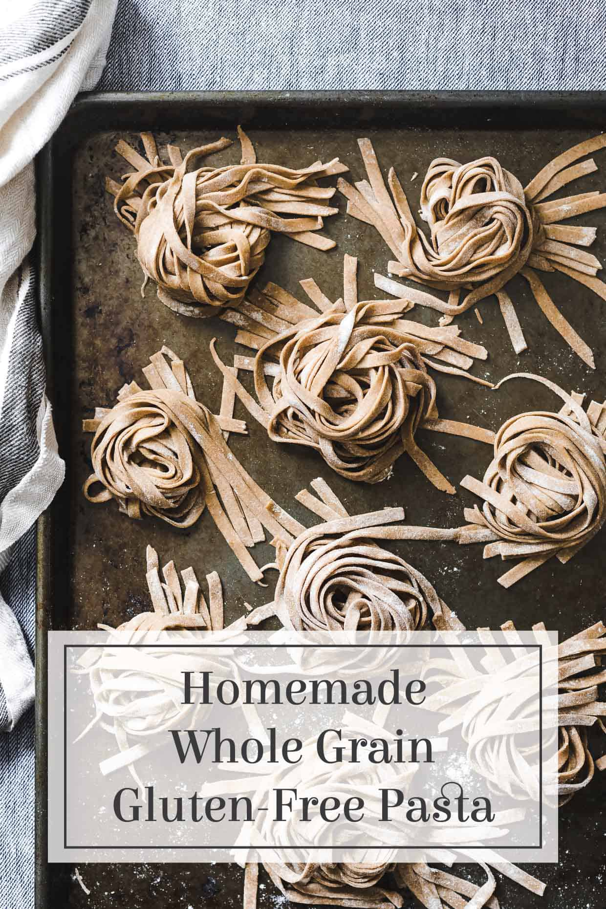 Homemade Whole Grain Gluten-Free Pasta